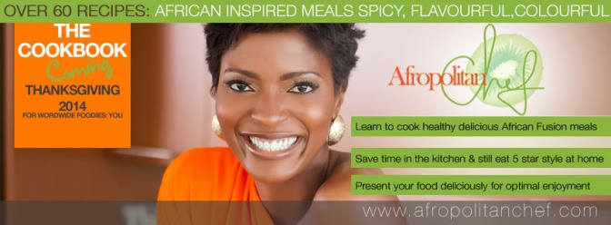 @AfropolitanChef Cookbook- African Inspired Meals