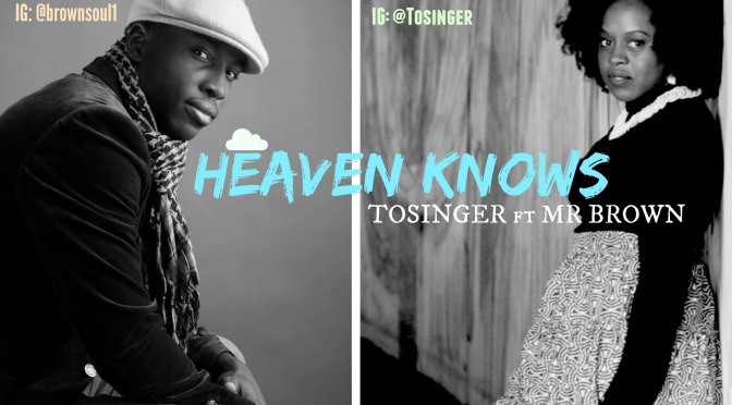 New Music – Heaven Knows by ✿ TOSINGER ✿ ft Mr Brown